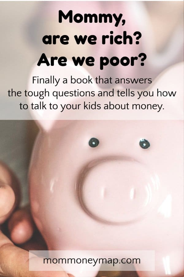 Mommy, are we rich? Are we poor? Finally a book that answers the tough questions and tells you how to talk to your kids about money.